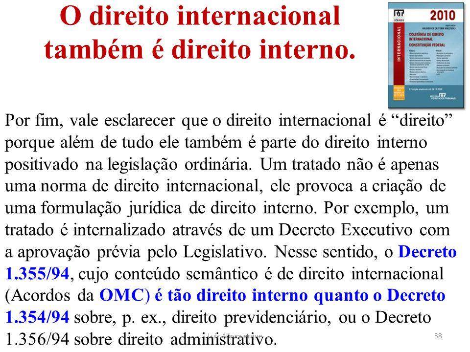 """O direito internacional também é direito interno. Por fim, vale esclarecer que o direito internacional é """"direito"""" porque além de tudo ele também é pa"""