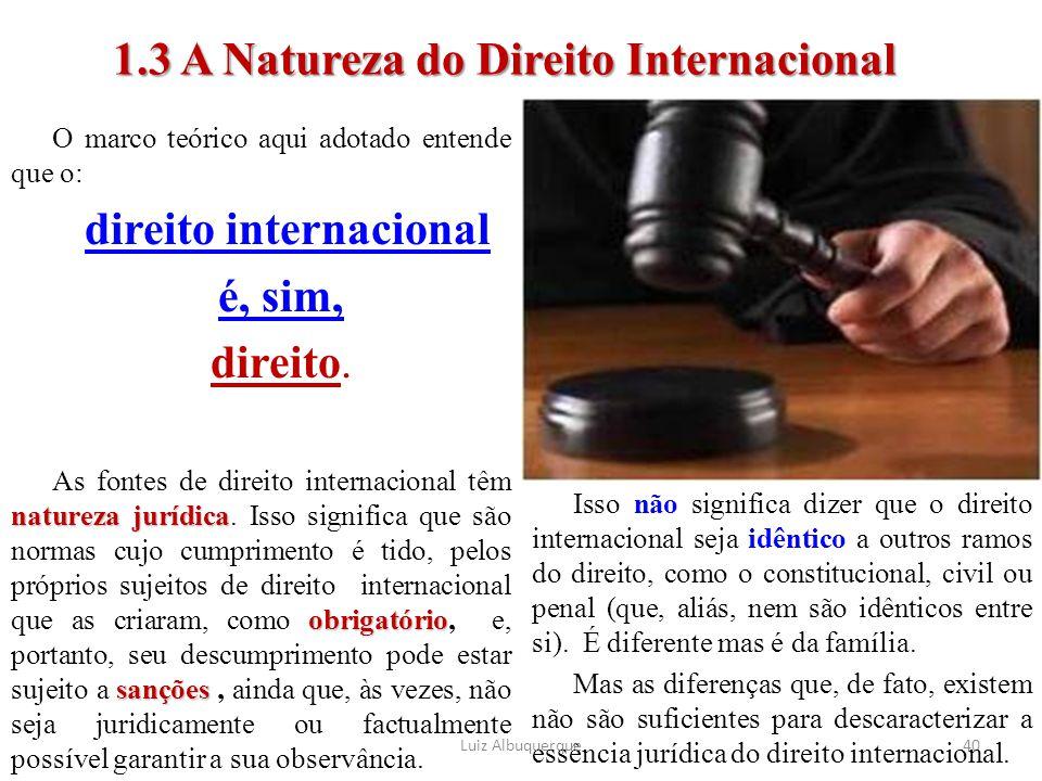 O marco teórico aqui adotado entende que o: direito internacional é, sim, direito. natureza jurídica obrigatório sanções As fontes de direito internac
