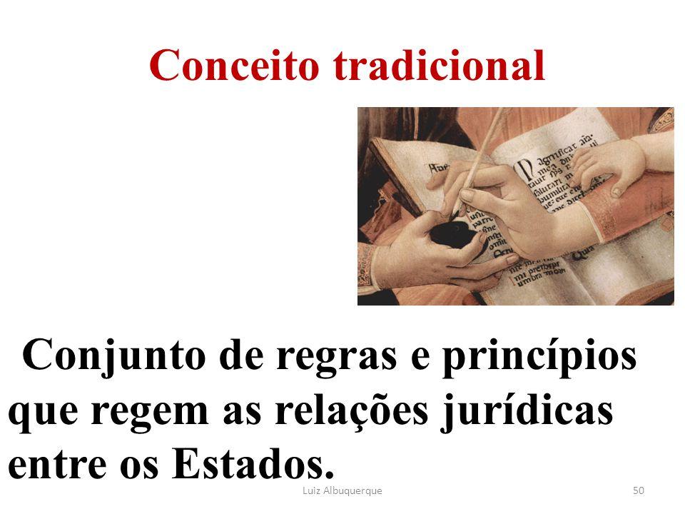 50 Conceito tradicional Conjunto de regras e princípios que regem as relações jurídicas entre os Estados. Luiz Albuquerque