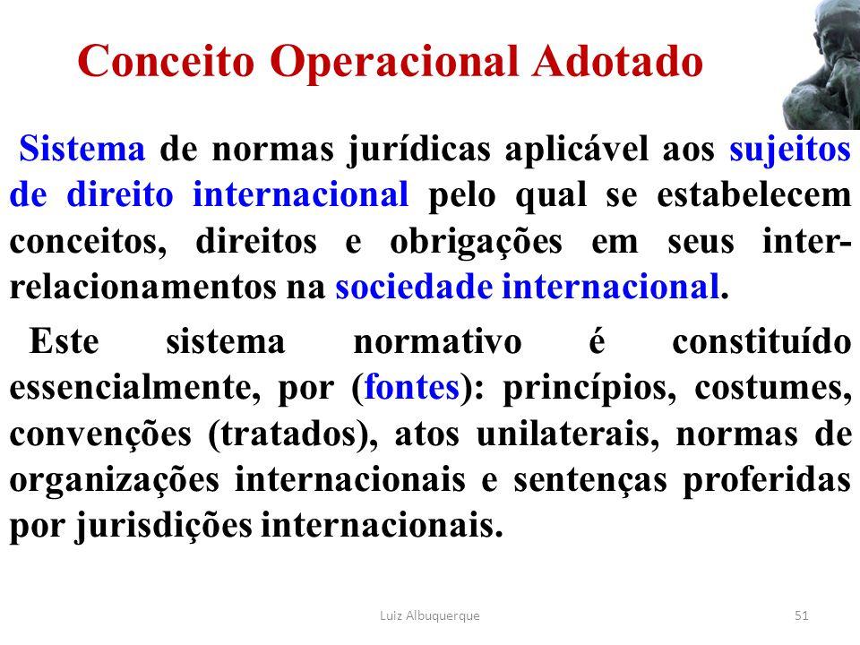 51 Conceito Operacional Adotado Sistema de normas jurídicas aplicável aos sujeitos de direito internacional pelo qual se estabelecem conceitos, direit
