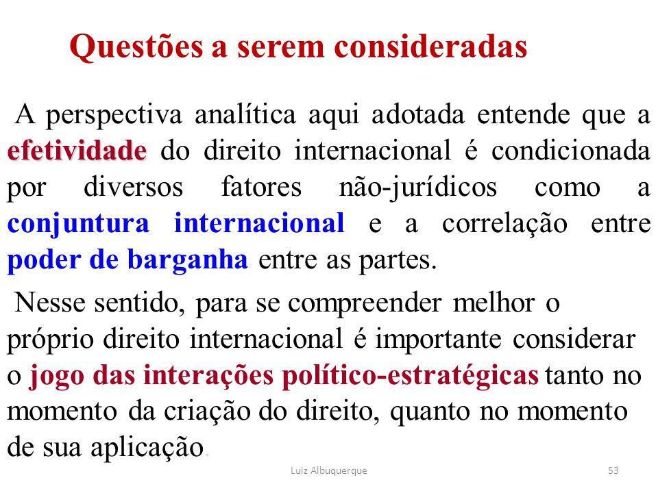 53 Questões a serem consideradas efetividade A perspectiva analítica aqui adotada entende que a efetividade do direito internacional é condicionada po