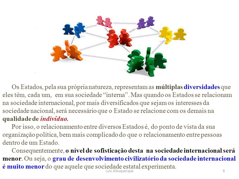 """Luiz Albuquerque6 Os Estados, pela sua própria natureza, representam as múltiplas diversidades que eles têm, cada um, em sua sociedade """"interna"""". Mas"""