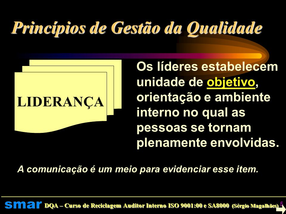 DQA – Curso de Reciclagem Auditor Interno ISO 9001:00 e SA8000 (Sérgio Magalhães) 4 FOCO NO CLIENTE As organizações dependem dos Clientes Determinar n