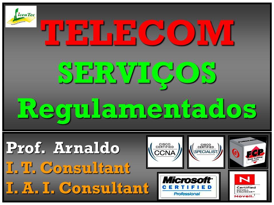 TELECOM SERVIÇOS Regulamentados Prof. Arnaldo I. T. Consultant I. A. I. Consultant