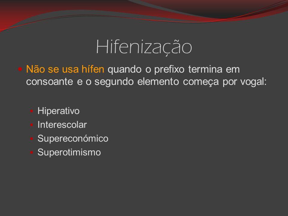 Hifenização Não se usa hífen quando o prefixo termina em consoante e o segundo elemento começa por vogal:  Hiperativo  Interescolar  Supereconómico  Superotimismo