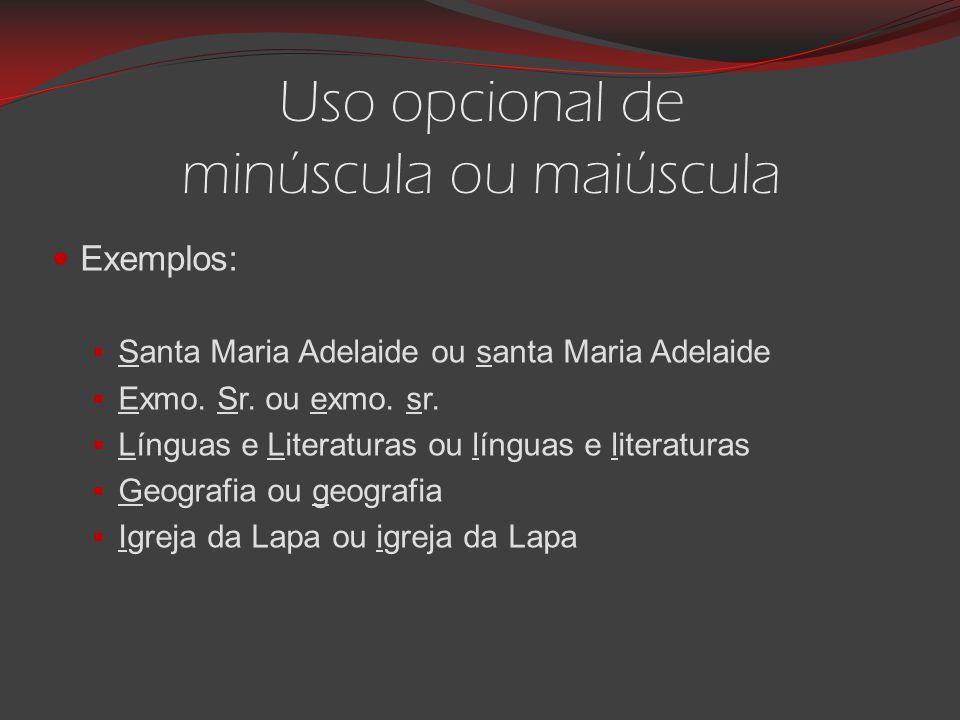 Uso opcional de minúscula ou maiúscula Exemplos:  Santa Maria Adelaide ou santa Maria Adelaide  Exmo.