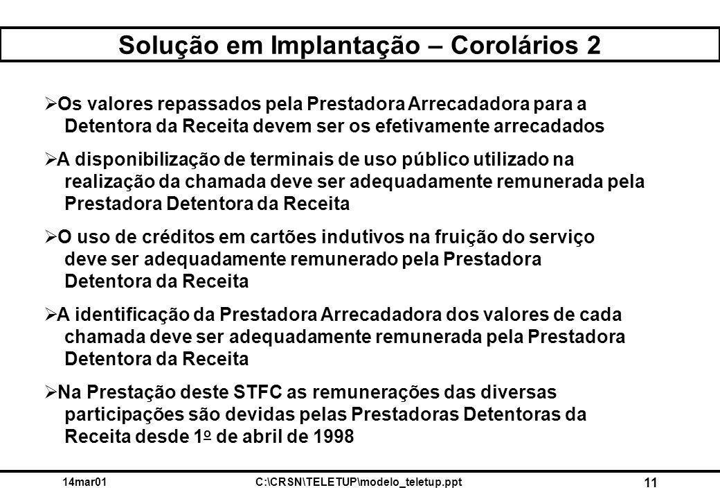 14mar01C:\CRSN\TELETUP\modelo_teletup.ppt 11 Solução em Implantação – Corolários 2  Os valores repassados pela Prestadora Arrecadadora para a Detento