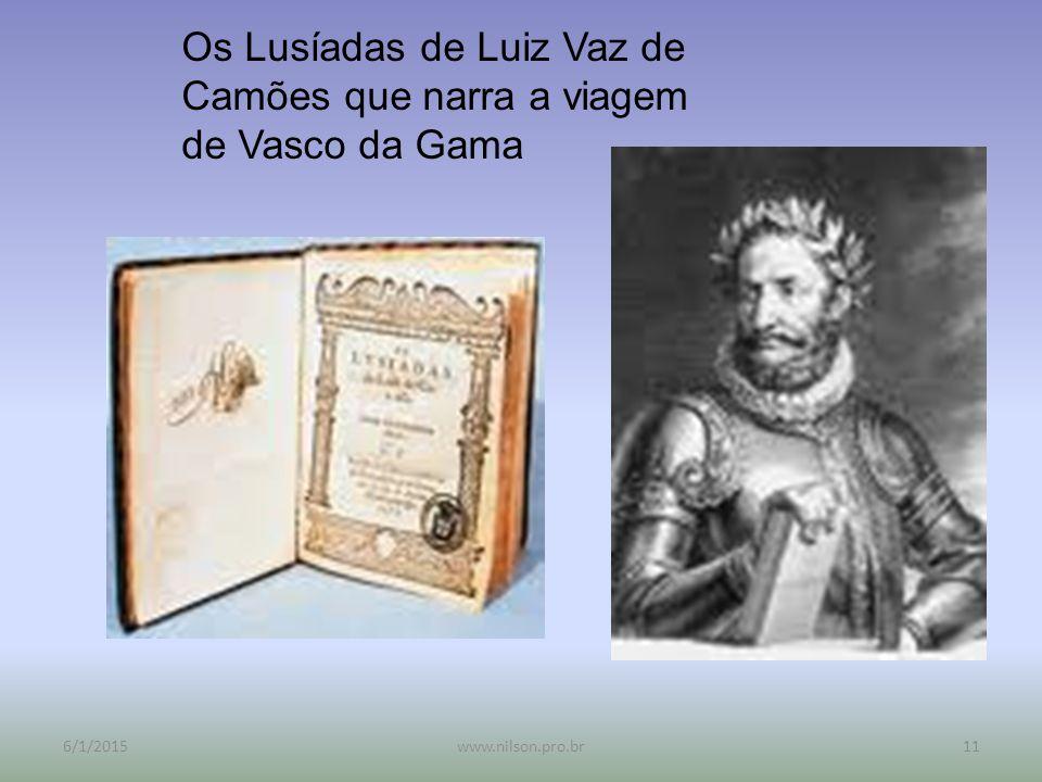 Os Lusíadas de Luiz Vaz de Camões que narra a viagem de Vasco da Gama 6/1/201511www.nilson.pro.br