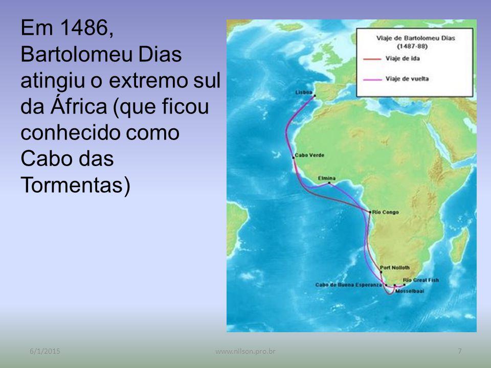 Em 1486, Bartolomeu Dias atingiu o extremo sul da África (que ficou conhecido como Cabo das Tormentas) 6/1/20157www.nilson.pro.br