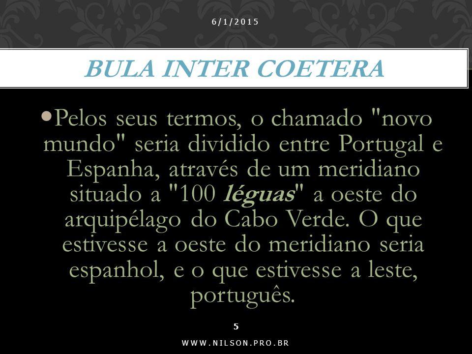 6/1/2015 15 WWW.NILSON.PRO.BR Durante os primeiros anos após o seu descobrimento, o Brasil ocupou posição secundária na política portuguesa.