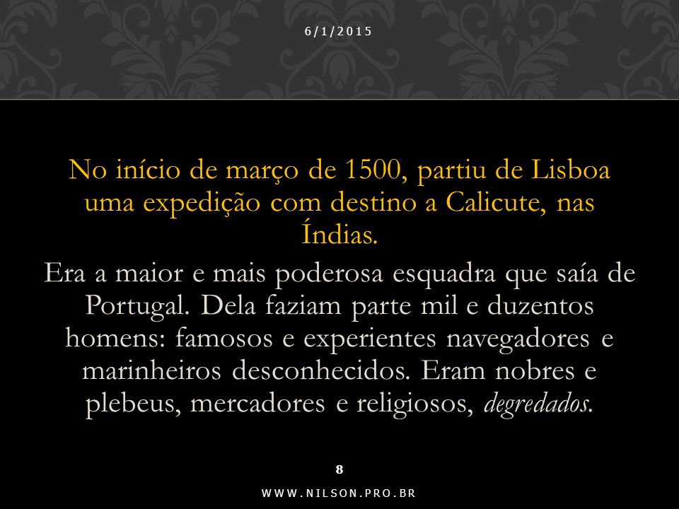 No início de março de 1500, partiu de Lisboa uma expedição com destino a Calicute, nas Índias.