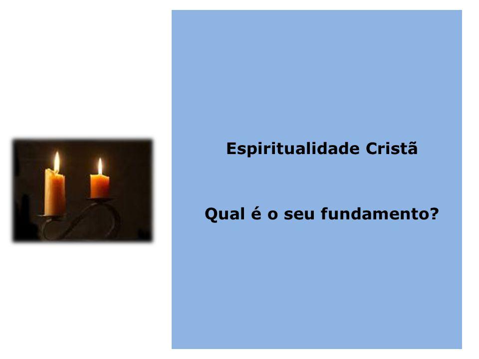 Espiritualidade Cristã Qual é o seu fundamento?