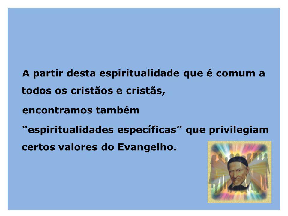 """A partir desta espiritualidade que é comum a todos os cristãos e cristãs, encontramos também """"espiritualidades específicas"""" que privilegiam certos val"""