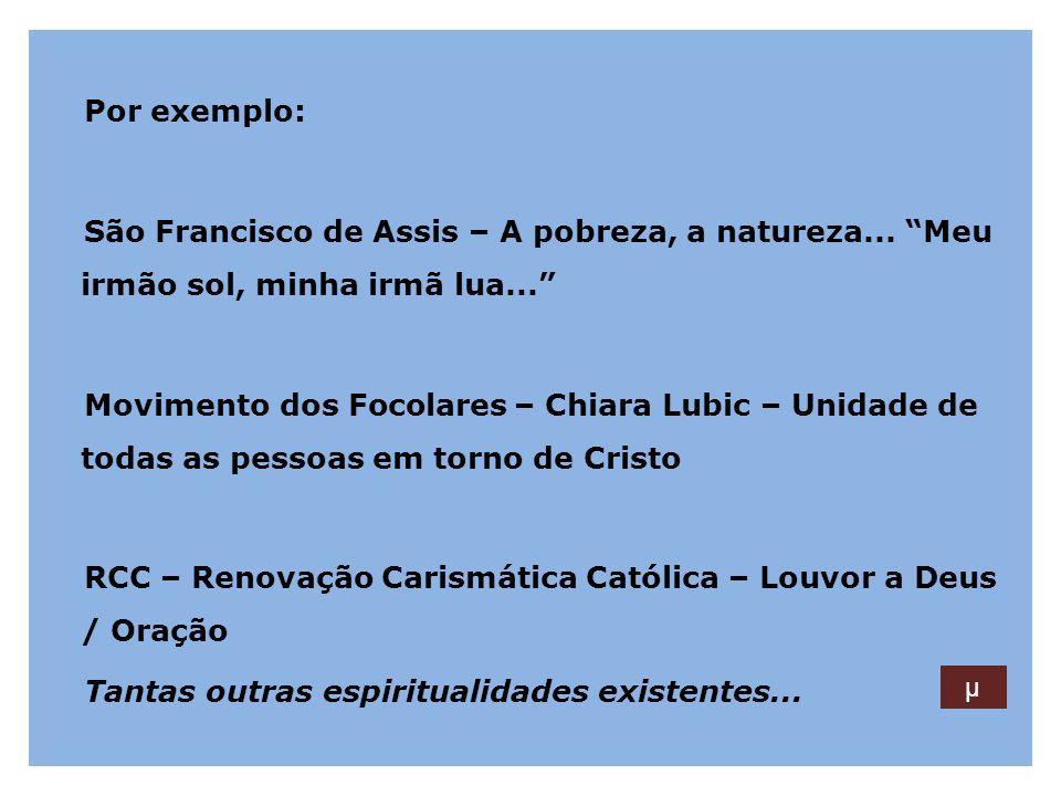 """Por exemplo: São Francisco de Assis – A pobreza, a natureza... """"Meu irmão sol, minha irmã lua..."""" Movimento dos Focolares – Chiara Lubic – Unidade de"""