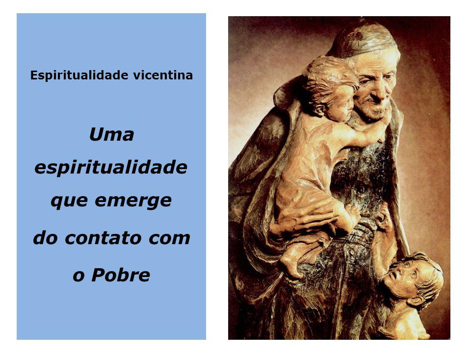 Espiritualidade vicentina Uma espiritualidade que emerge do contato com o Pobre