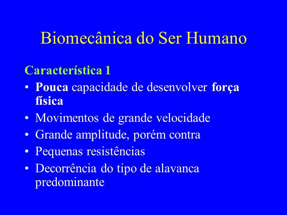 Biomecânica do Ser Humano Característica 1 Pouca capacidade de desenvolver força física Movimentos de grande velocidade Grande amplitude, porém contra