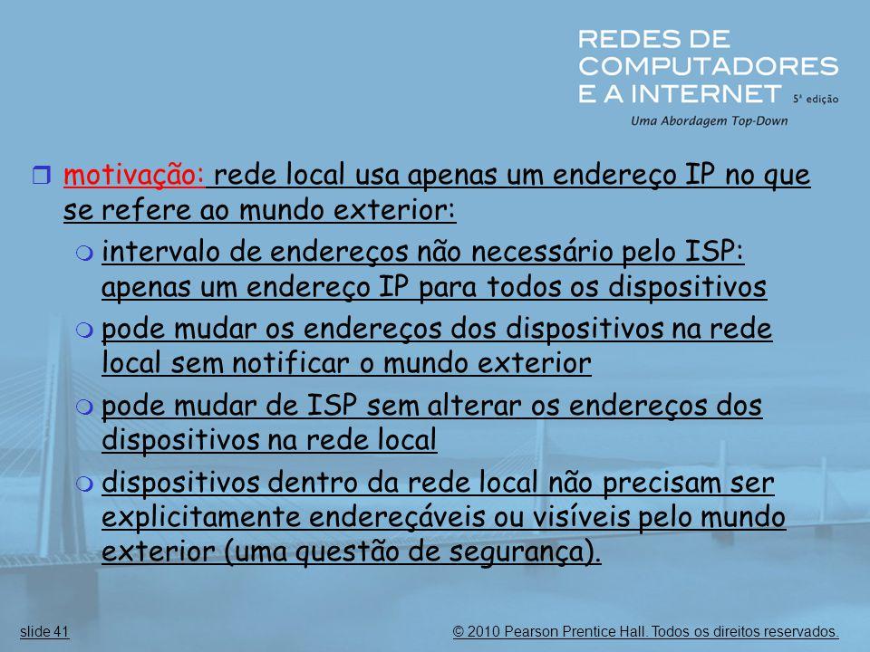 © 2010 Pearson Prentice Hall. Todos os direitos reservados.slide 41  motivação: rede local usa apenas um endereço IP no que se refere ao mundo exteri