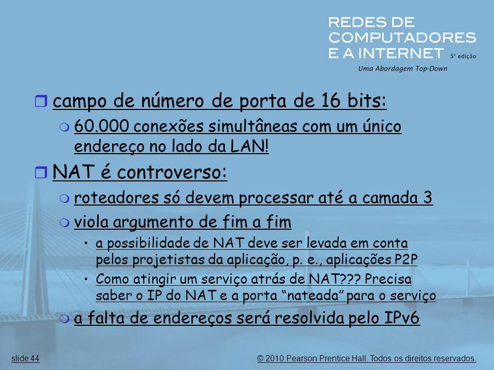 © 2010 Pearson Prentice Hall. Todos os direitos reservados.slide 44  campo de número de porta de 16 bits:  60.000 conexões simultâneas com um único