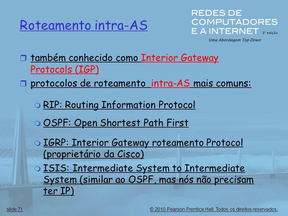 © 2010 Pearson Prentice Hall. Todos os direitos reservados.slide 71 Roteamento intra-AS  também conhecido como Interior Gateway Protocols (IGP)  pro