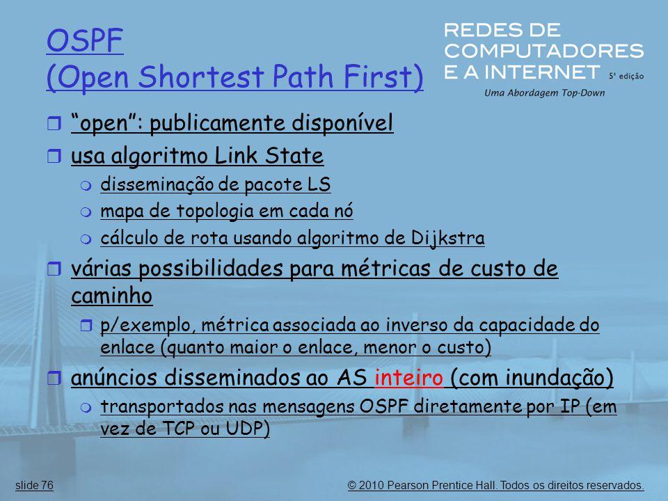 """© 2010 Pearson Prentice Hall. Todos os direitos reservados.slide 76 OSPF (Open Shortest Path First)  """"open"""": publicamente disponível  usa algoritmo"""
