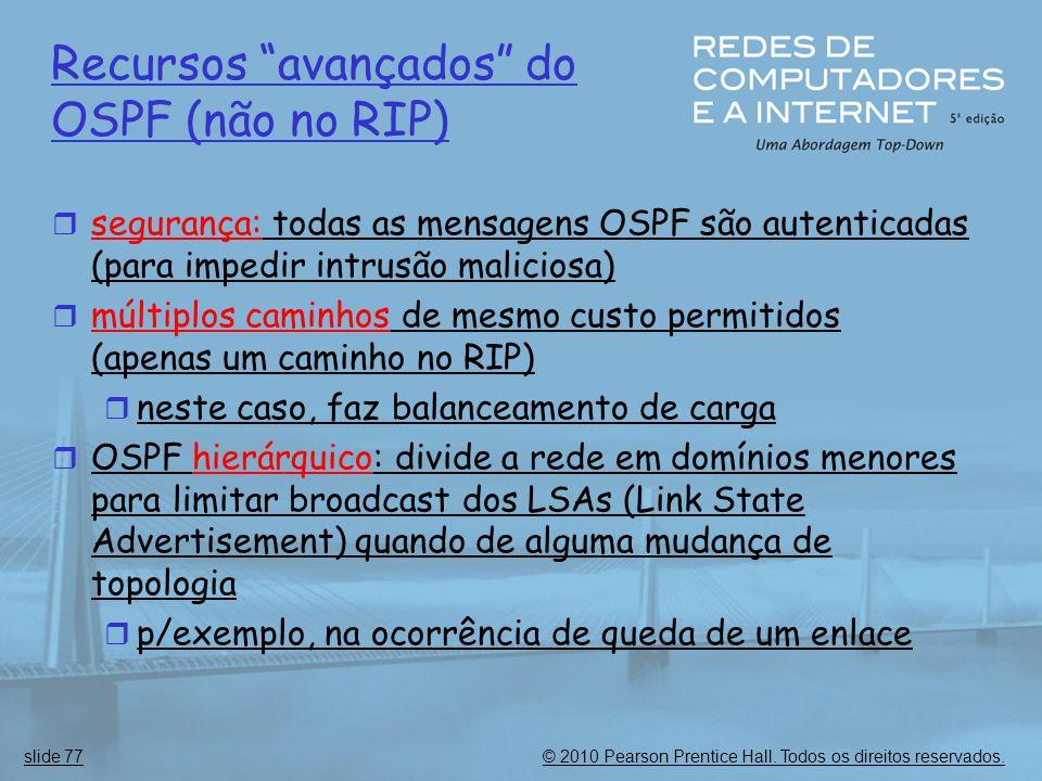 """© 2010 Pearson Prentice Hall. Todos os direitos reservados.slide 77 Recursos """"avançados"""" do OSPF (não no RIP)  segurança: todas as mensagens OSPF são"""