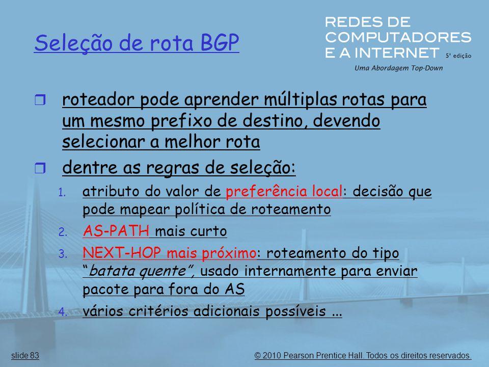 © 2010 Pearson Prentice Hall. Todos os direitos reservados.slide 83 Seleção de rota BGP  roteador pode aprender múltiplas rotas para um mesmo prefixo