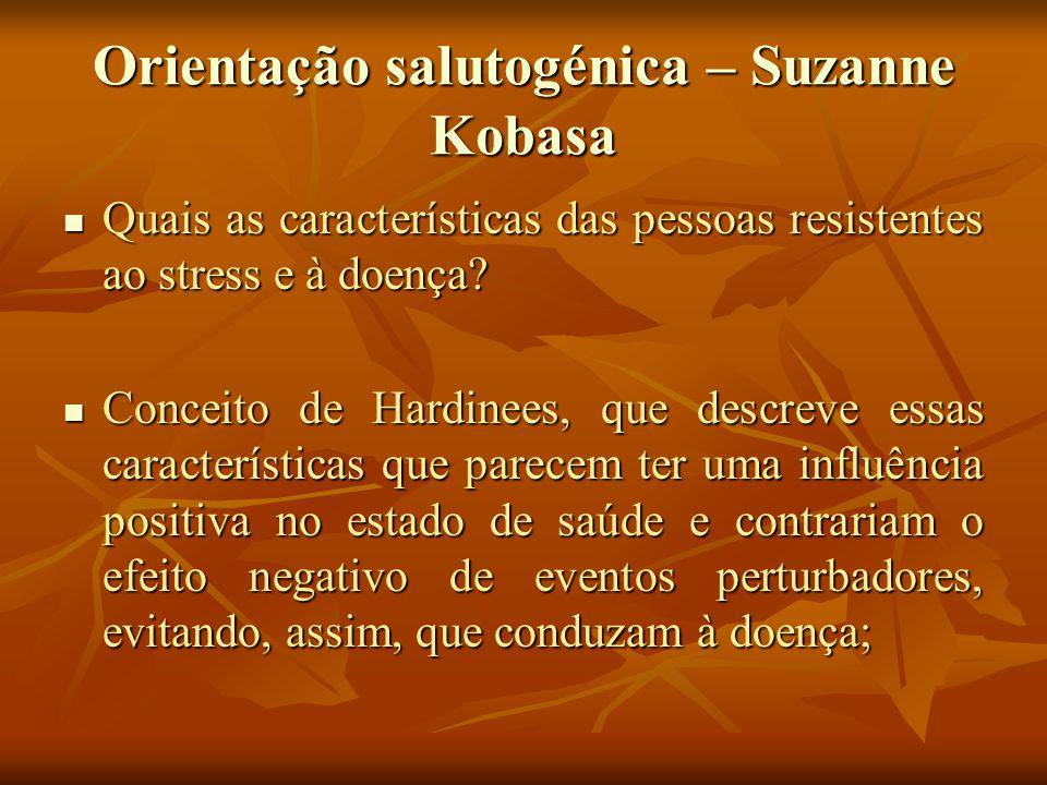 Orientação salutogénica – Suzanne Kobasa Quais as características das pessoas resistentes ao stress e à doença.