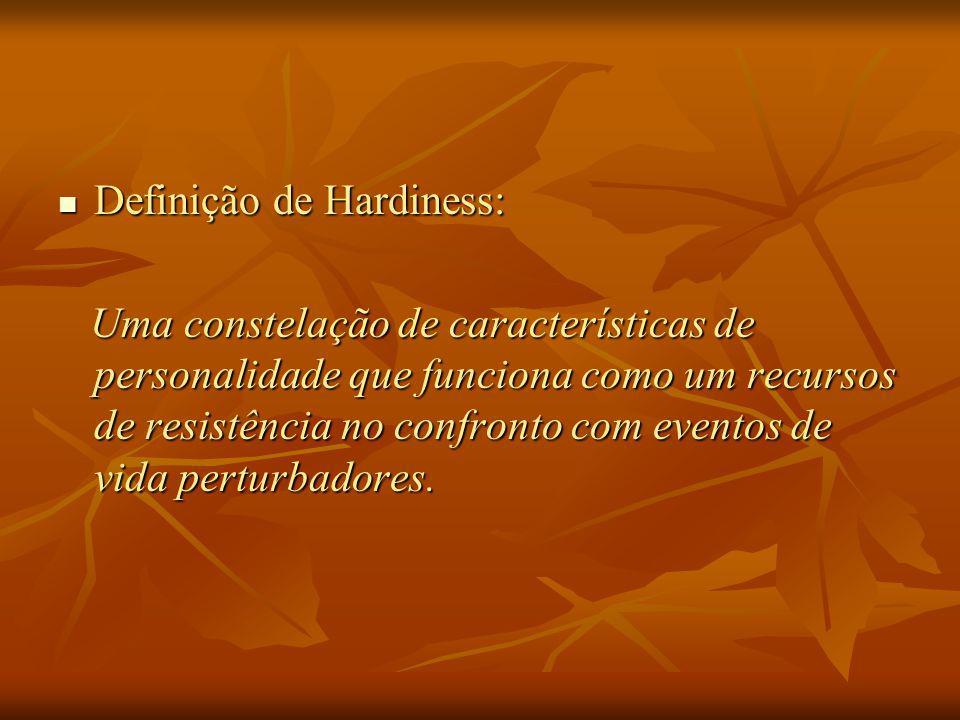 Definição de Hardiness: Definição de Hardiness: Uma constelação de características de personalidade que funciona como um recursos de resistência no confronto com eventos de vida perturbadores.