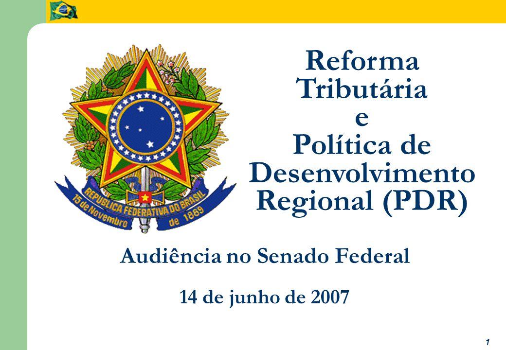 1 Reforma Tributária e Política de Desenvolvimento Regional (PDR) Audiência no Senado Federal 14 de junho de 2007