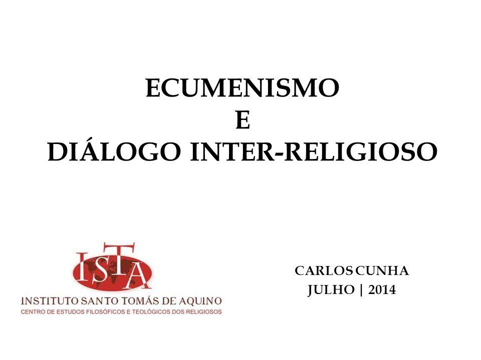 ECUMENISMO E DIÁLOGO INTER-RELIGIOSO CARLOS CUNHA JULHO | 2014