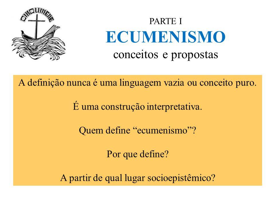 """PARTE I ECUMENISMO conceitos e propostas A definição nunca é uma linguagem vazia ou conceito puro. É uma construção interpretativa. Quem define """"ecume"""