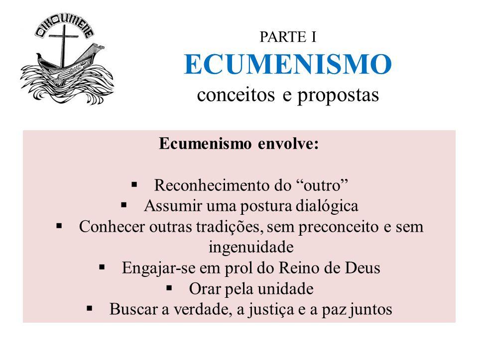 """PARTE I ECUMENISMO conceitos e propostas Ecumenismo envolve:  Reconhecimento do """"outro""""  Assumir uma postura dialógica  Conhecer outras tradições,"""