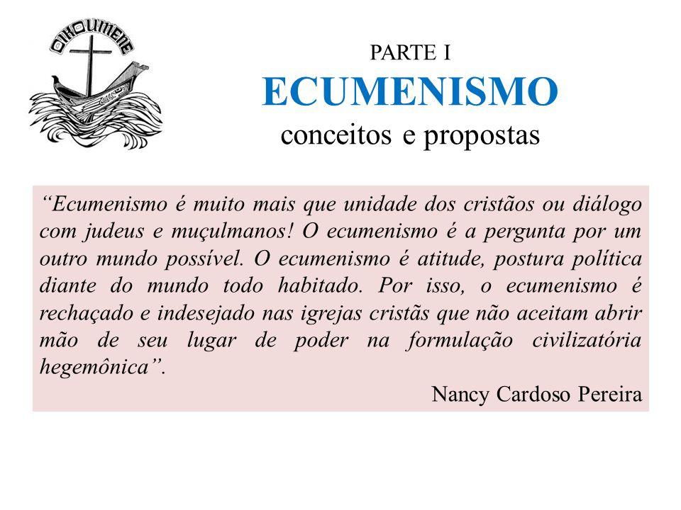 """PARTE I ECUMENISMO conceitos e propostas """"Ecumenismo é muito mais que unidade dos cristãos ou diálogo com judeus e muçulmanos! O ecumenismo é a pergun"""