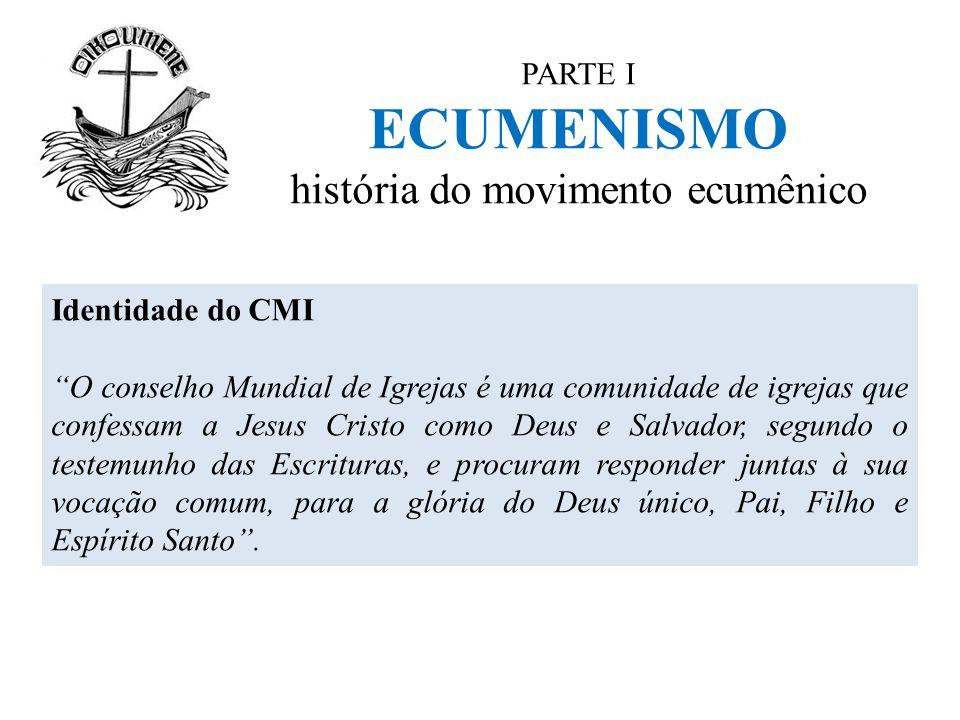 """PARTE I ECUMENISMO história do movimento ecumênico Identidade do CMI """"O conselho Mundial de Igrejas é uma comunidade de igrejas que confessam a Jesus"""