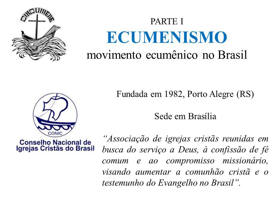 """PARTE I ECUMENISMO movimento ecumênico no Brasil Fundada em 1982, Porto Alegre (RS) Sede em Brasília """"Associação de igrejas cristãs reunidas em busca"""