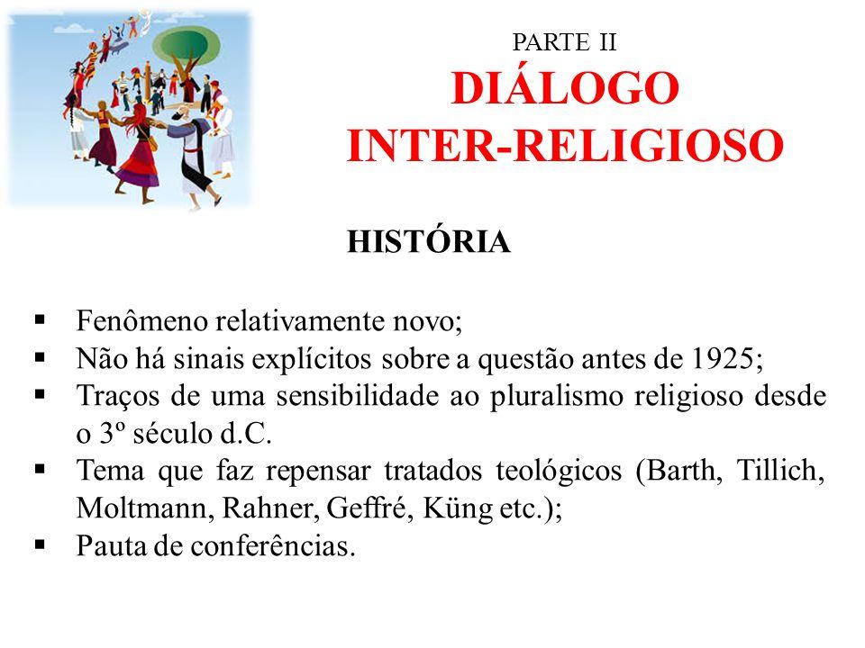 PARTE II DIÁLOGO INTER-RELIGIOSO HISTÓRIA  Fenômeno relativamente novo;  Não há sinais explícitos sobre a questão antes de 1925;  Traços de uma sen