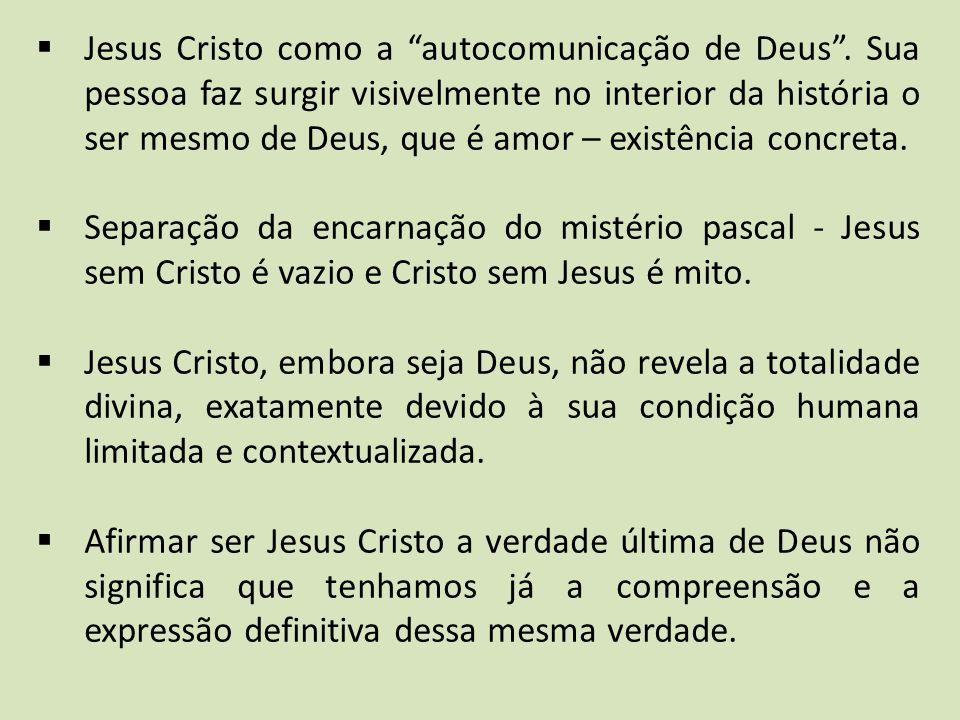 """ Jesus Cristo como a """"autocomunicação de Deus"""". Sua pessoa faz surgir visivelmente no interior da história o ser mesmo de Deus, que é amor – existênc"""