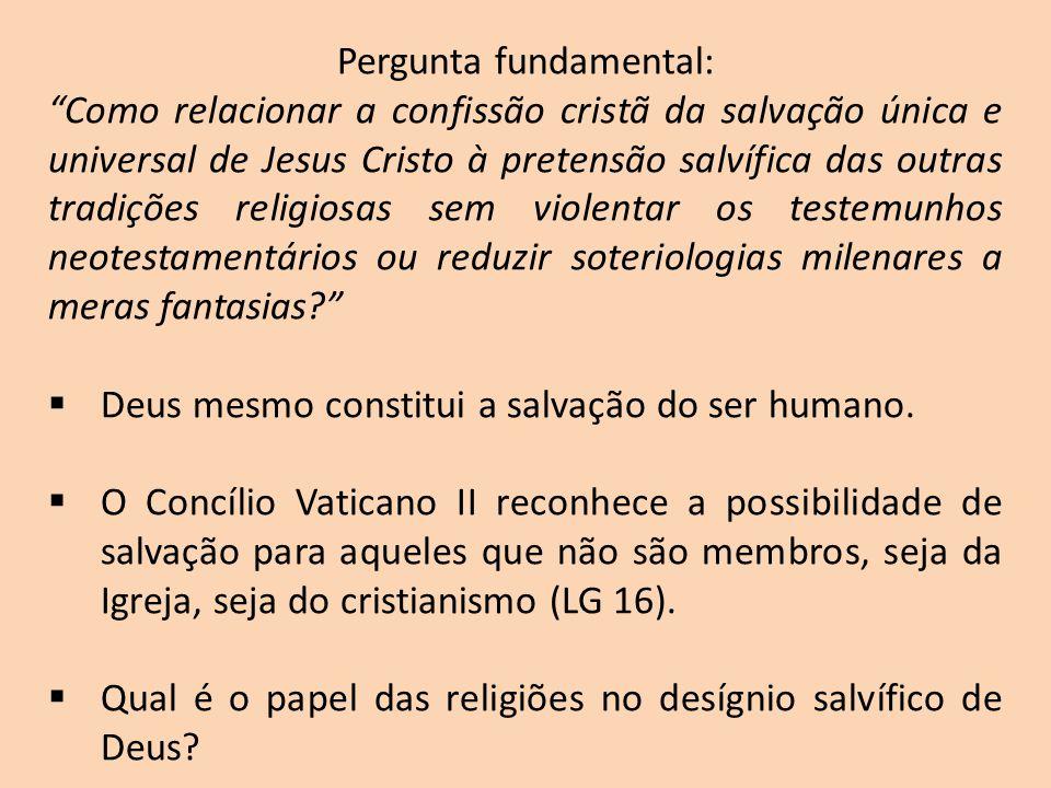 """Pergunta fundamental: """"Como relacionar a confissão cristã da salvação única e universal de Jesus Cristo à pretensão salvífica das outras tradições rel"""