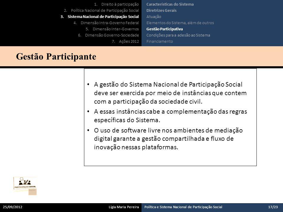 A gestão do Sistema Nacional de Participação Social deve ser exercida por meio de instâncias que contem com a participação da sociedade civil.