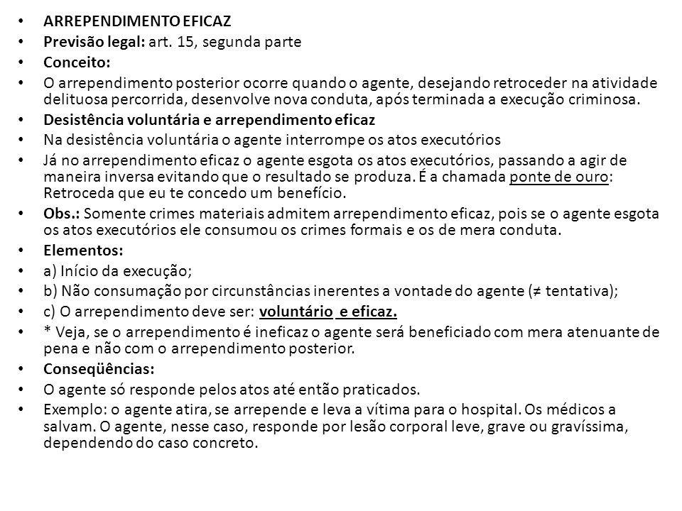 ARREPENDIMENTO EFICAZ Previsão legal: art. 15, segunda parte Conceito: O arrependimento posterior ocorre quando o agente, desejando retroceder na ativ
