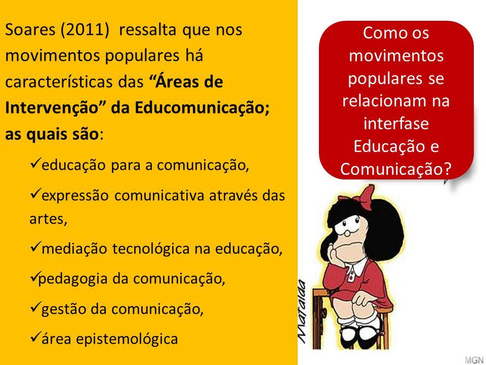 Como os movimentos populares se relacionam na interfase Educação e Comunicação? Soares (2011) ressalta que nos movimentos populares há características