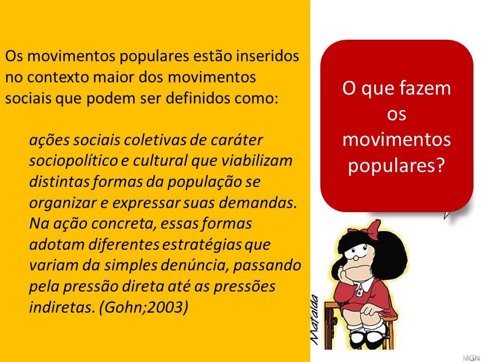 O que fazem os movimentos populares? Os movimentos populares estão inseridos no contexto maior dos movimentos sociais que podem ser definidos como: aç