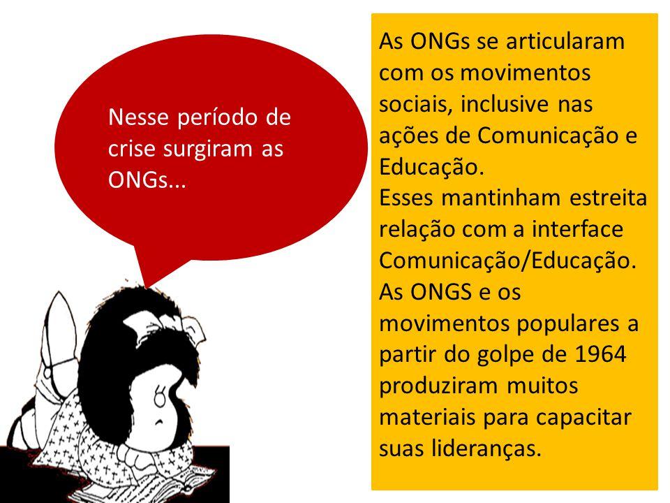 As ONGs se articularam com os movimentos sociais, inclusive nas ações de Comunicação e Educação. Esses mantinham estreita relação com a interface Comu