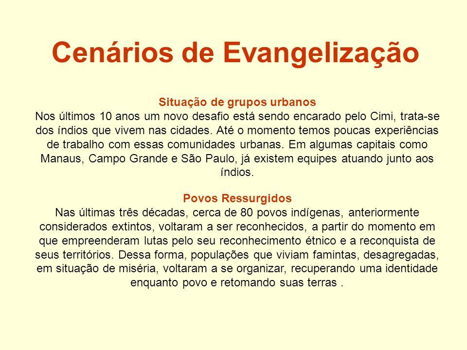 Cenários de Evangelização Situação de grupos urbanos Nos últimos 10 anos um novo desafio está sendo encarado pelo Cimi, trata-se dos índios que vivem nas cidades.