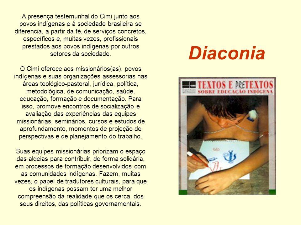 Diaconia A presença testemunhal do Cimi junto aos povos indígenas e à sociedade brasileira se diferencia, a partir da fé, de serviços concretos, específicos e, muitas vezes, profissionais prestados aos povos indígenas por outros setores da sociedade.