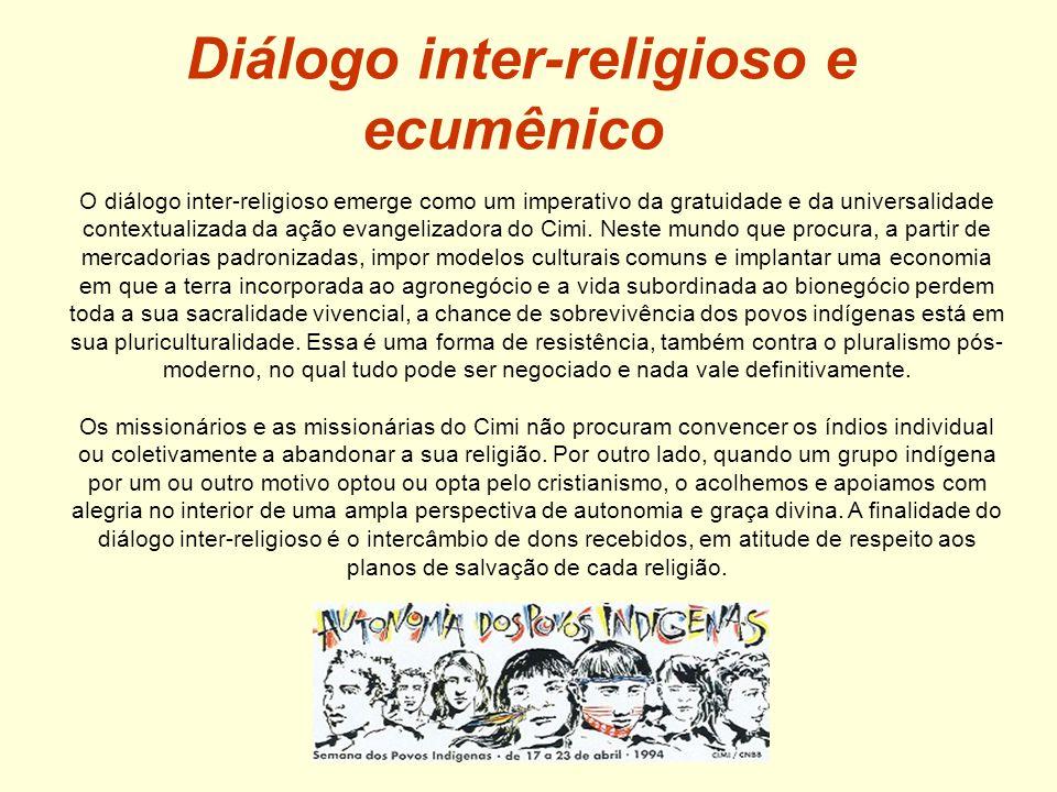Diálogo inter-religioso e ecumênico O diálogo inter-religioso emerge como um imperativo da gratuidade e da universalidade contextualizada da ação evangelizadora do Cimi.
