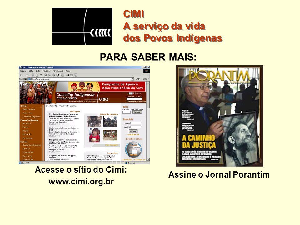 PARA SABER MAIS: Acesse o sítio do Cimi: www.cimi.org.br Assine o Jornal Porantim CIMI A serviço da vida dos Povos Indígenas