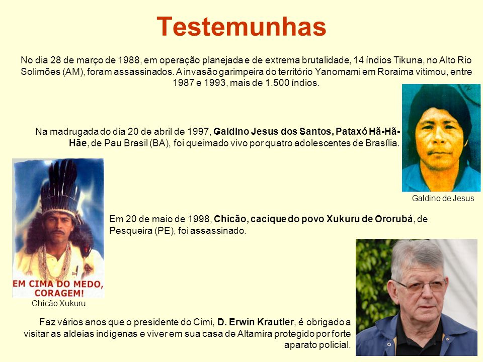 Testemunhas Faz vários anos que o presidente do Cimi, D.