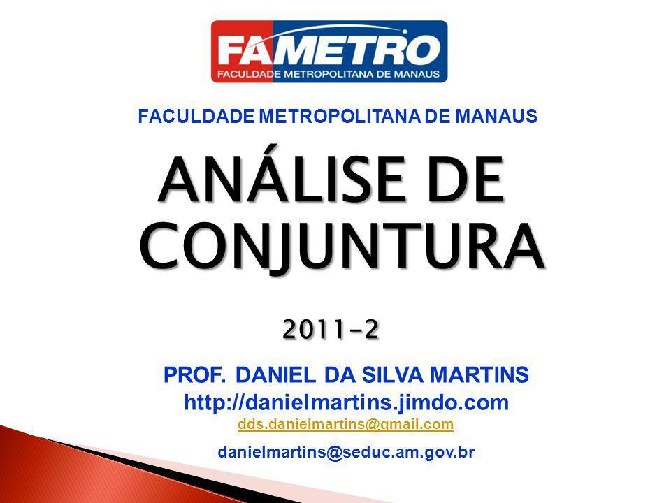 ANÁLISE DE CONJUNTURA 2011-2 PROF. DANIEL DA SILVA MARTINS http://danielmartins.jimdo.com dds.danielmartins@gmail.com danielmartins@seduc.am.gov.br FA