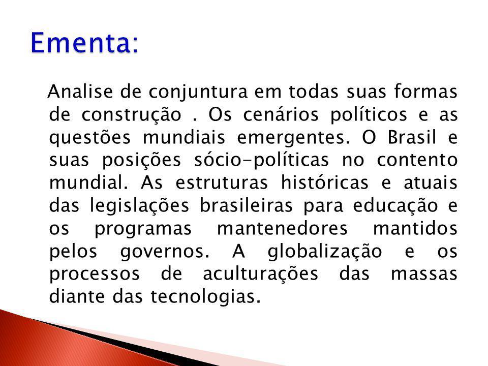Analise de conjuntura em todas suas formas de construção. Os cenários políticos e as questões mundiais emergentes. O Brasil e suas posições sócio-polí